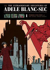 cover: The Extraordinary Adventures of Adèle Blanc-Sec Vol. 1: Pterror Over Paris and The Eiffel Tower Demon